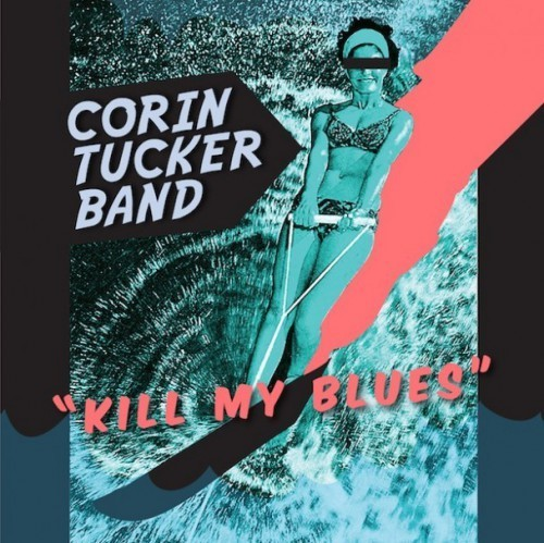 "Corin Tucker Band Drops Sophomore Album ""Kill My Blues"""