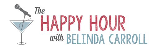"New ""Happy Hour"" with Belinda Carroll and Guests!"